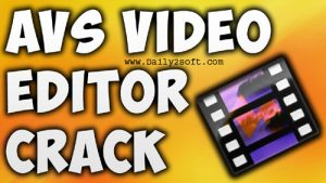 AVS Video Editor 7.5 Crack & Keygen 2017 Free Download [Latest] Here!