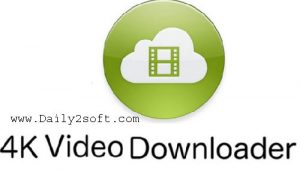 4k Video Downloader 4.4.10 Crack Download Is [Here] Daily2soft